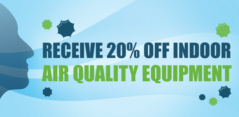 Receive 20% off Indoor Air Quality Equipment!