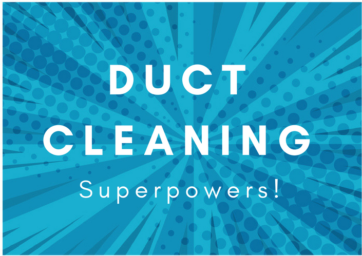 duct cleaning superpowers